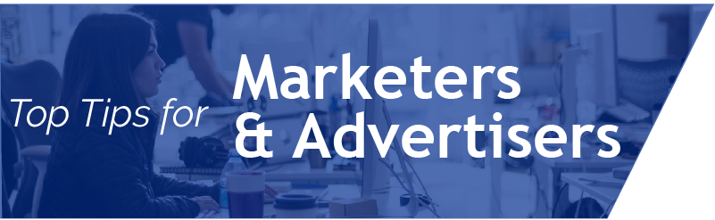 Top Tips for Marketers and Advertisers