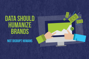 data should humanize brands not disrupt humans
