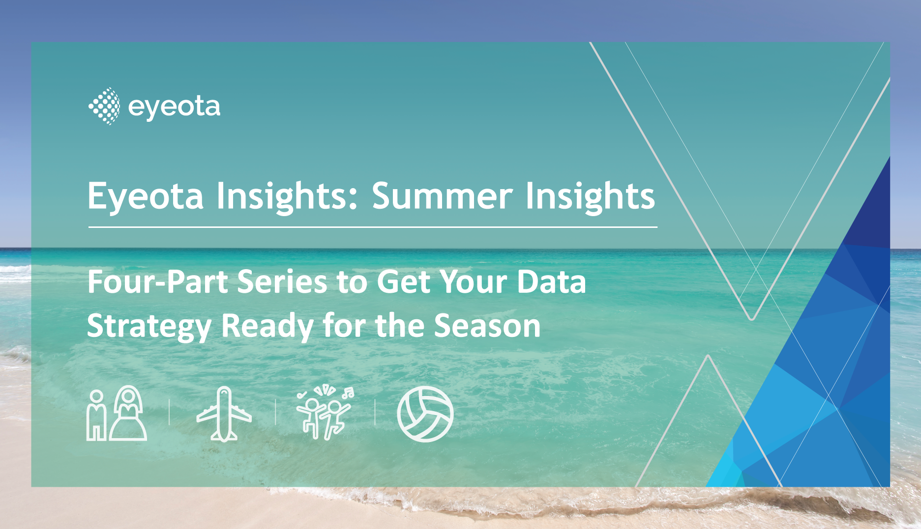 Eyeota Insights: Summer Insights: Four-Part Series to Get Your Data Strategy Ready for the Season