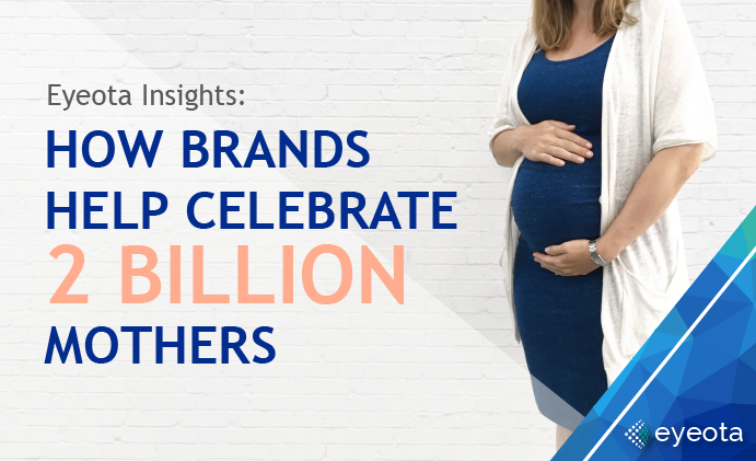 Eyeota Insights: How Brands Help Celebrate Two Billion Mothers