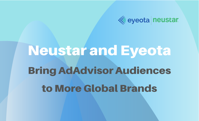 Neustar Partners with Eyeota to Bring AdAdvisor Audiences to More Global Brands