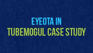 Eyeota in TubeMogul Case Study
