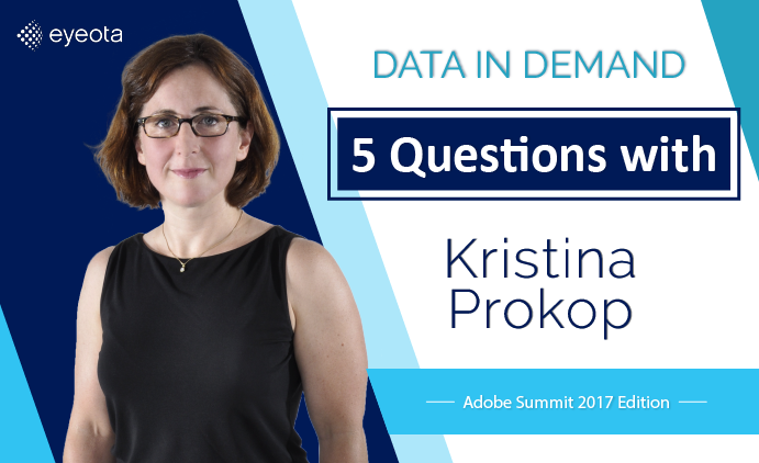 Data in Demand… 5 Questions with Kristina Prokop, Co-founder and EVP Global Platforms (Adobe Summit 2017 Edition)
