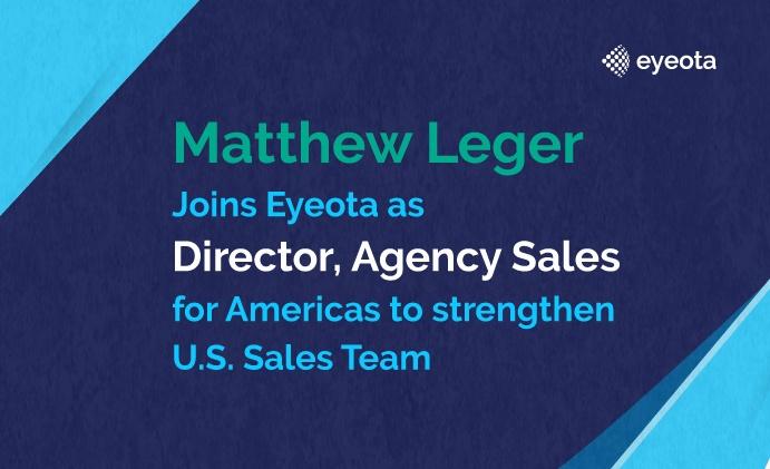 Matthew Leger Joins Eyeota as Director, Agency Sales, Americas, to Strengthen U.S. Sales Team