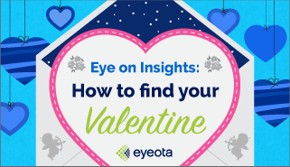 Eye on Insights: How To Find Your Valentine